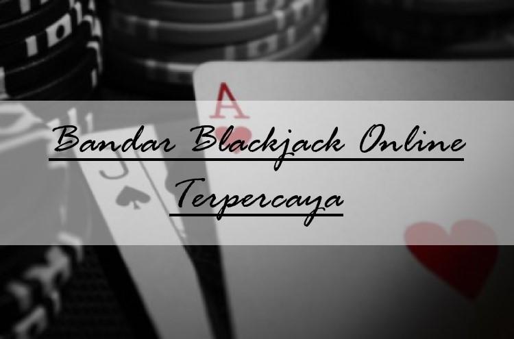Bandar Judi Blackjack Online Terpercaya