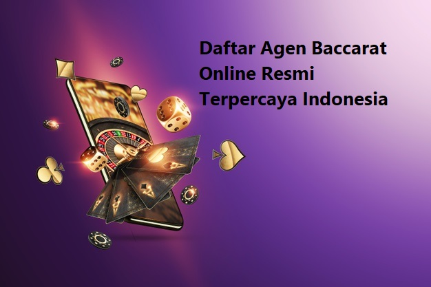 Daftar Agen Baccarat Online Resmi Terpercaya Indonesia