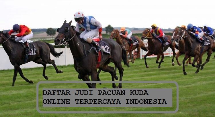 DAFTAR JUDI PACUAN KUDA ONLINE TERPERCAYA INDONESIA